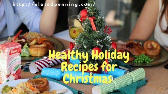 Healthy Holiday Recipes for Christmas – Keep Your Family Healthy