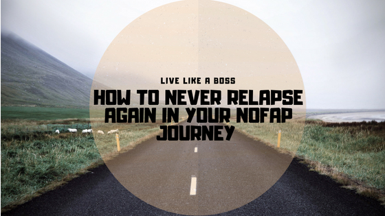 8 Tips – How To Never Relapse Again In Your NoFap Journey