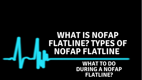 What is Nofap Flatline? Types of Nofap Flatline & What To Do During A Nofap Flatline?