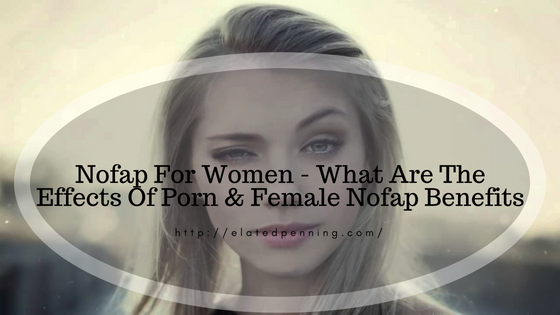 Nofap For Women – What Are The Effects Of Porn & Female Nofap Benefits